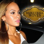 Evelyn Lozada Refused Basketball Wives' Reunion; Feared Tasha Marbury Would Aired Dirty Laundry